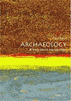Archeology. A Very Short Introduction