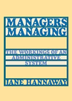 Managers Managing. The workings of an administrative system