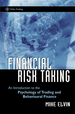Financial Risk Taking: An Introduction to the Psychology of Trading and Behavioural Finance