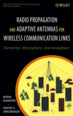 Radio Propagation and Adaptive Antennas for Wireless Communication Links: Terrestrial, Atmospheric and Ionospheric