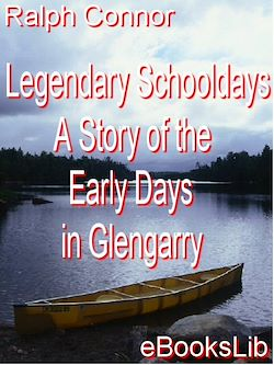 Legendary Schooldays - A Story of the Early Days in Glengarry