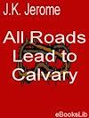 Télécharger le livre :  All Roads Lead to calvary
