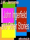 Télécharger le livre :  John Ingerfield and Other Stories