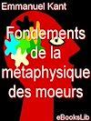 Télécharger le livre :  Fondements de la métaphysique des moeurs