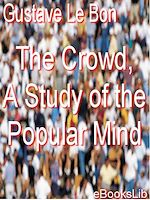 Download this eBook The Crowd, A Study of the Popular Mind