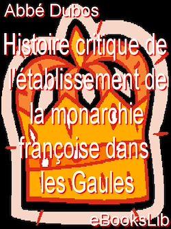 Histoire critique de l'établissement de la monarchie françoise dans les Gaules