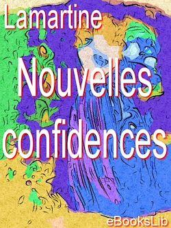 Oeuvres de Lamartine, Nouvelles confidences