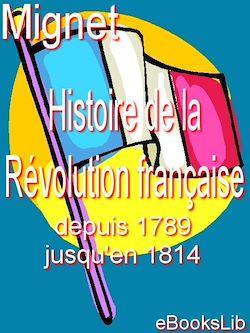 Histoire de la Révolution française depuis 1789 jusqu'en 1814. 1