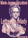Télécharger le livre :  Lettres de milady Juliette Catesby à milady Henriette Campley, son amie
