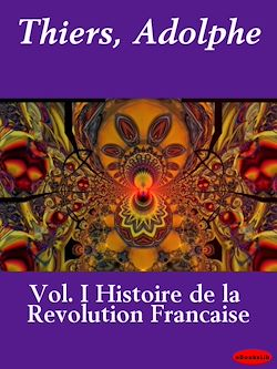 Histoire de la Revolution Francaise, Vol. I