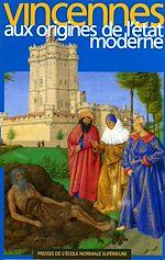 Téléchargez le livre :  Vincennes aux origines de l'État moderne