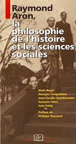 Téléchargez le livre :  Raymond Aron, la philosophie de l'histoire et les sciences sociales