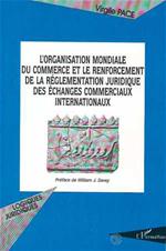 L'ORGANISATION MONDIALE DU COMMERCE ET LE RENFORCEMENT DE LA REGLEMENTATION JURIDIQUE DES ECHANGES COMMERCIAUX INTERNATIONAUX