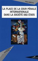 LA PLACE DE LA COUR P�NALE INTERNATIONALE DANS LA SOCI�T� DES �TATS