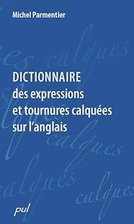Téléchargez le livre :  Dictionnaire des expressions et tournures calquées sur l'anglais