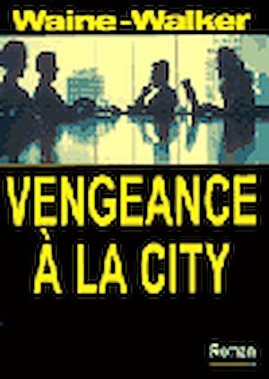 Téléchargez le livre :  Vengeance à la City