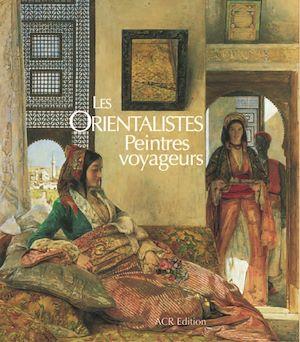 Téléchargez le livre :  Les Orientalistes, peintres voyageurs