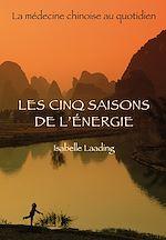 Téléchargez le livre :  Les cinq saisons de l'énergie - La médecine chinoise au quotidien