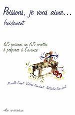 Download this eBook Poissons, je vous aime… froidement - 65 poissons en 65 recettes à prérparer à l'avance