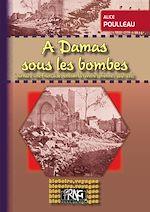 Téléchargez le livre :  A Damas sous les bombes - Journal d'une Française pendant la révolte syrienne (1924-1926)