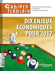 Téléchargez le livre :  Cahiers français : Dix enjeux économiques pour 2017 - n°396