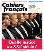 Téléchargez le livre :  Cahiers français  : Quelle justice au XXIe siècle ? - n°416