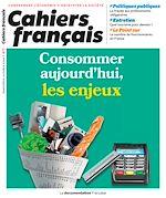 Téléchargez le livre :  Cahiers français : Consommer aujourd'hui, les enjeux - n°417