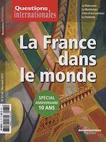 Téléchargez le livre :  Questions internationales : La France dans le monde - Spécial anniversaire 10 ans
