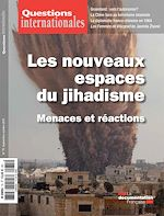 Téléchargez le livre :  Questions internationales : Les nouveaux espaces du jihadisme - n°75