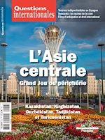 Téléchargez le livre :  Questions internationales : L'Asie centrale, Grand Jeu ou périphérie - n°82