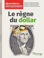 Téléchargez le livre :  Questions internationales : Le règne du dollar - n°102