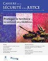 Télécharger le livre :  Cahiers de la sécurité et de la justice : Protéger le territoire. Le continuum sécurité-défense - n°45