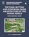 Download this eBook Tectonic Setting and Gondwana Basin Architecture in the Indian Shield