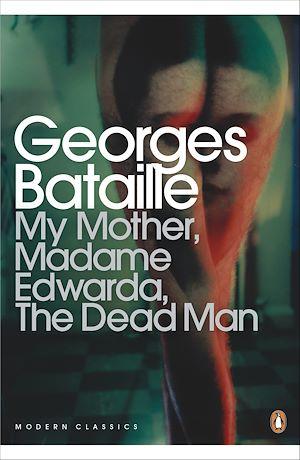 Téléchargez le livre :  My Mother, Madame Edwarda, The Dead Man