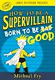 Download this eBook How to Be a Supervillain: Born to Be Good