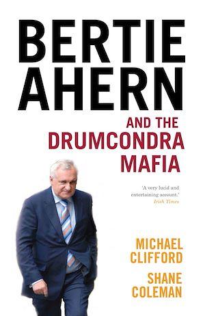 Téléchargez le livre :  Bertie Ahern and the Drumcondra Mafia