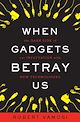 Download this eBook When Gadgets Betray Us