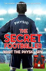 Download this eBook The Secret Footballer: What the Physio Saw...