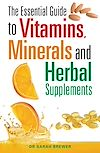 Download this eBook The Essential Guide to Vitamins, Minerals and Herbal Supplements