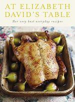 Téléchargez le livre :  At Elizabeth David's Table