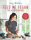 Télécharger le livre :  Feed Me Vegan: For All Occasions