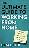 Télécharger le livre :  The Ultimate Guide to Working from Home