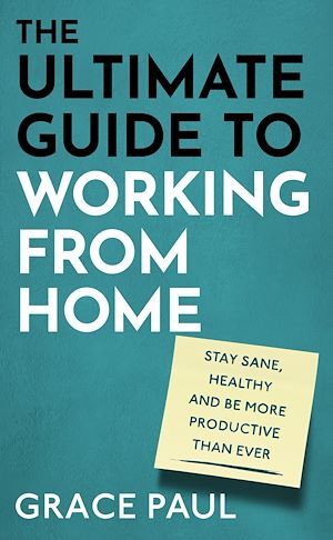 Téléchargez le livre :  The Ultimate Guide to Working from Home