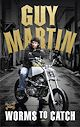 Download this eBook Guy Martin: Worms to Catch