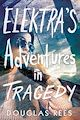 Download this eBook Elektra's Adventures in Tragedy