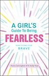 Télécharger le livre :  A Girl's Guide to Being Fearless