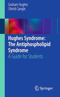 Hughes Syndrome: The Antiphospholipid Syndrome