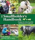 Download this eBook The Smallholder's Handbook: Keeping & caring for poultry & livestock on a small scale
