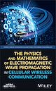 Download this eBook The Physics and Mathematics of Electromagnetic Wave Propagation in Cellular Wireless Communication