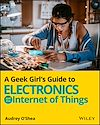 Télécharger le livre :  A Geek Girl's Guide to Electronics and the Internet of Things